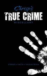 Peter Chrisp et T. G. Fieldwalker - Chrisp's True Crime Miscellany - Stories * Facts * Tales & Trivia.