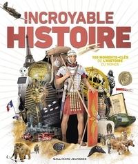 Peter Chrisp et Alexander Cox - Incroyable Histoire - 100 moments-clés de l'histoire du monde.