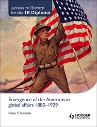 Peter Clements - Access to History for the IB Diploma: Emergence of the Americas in global affairs 1880-1929.