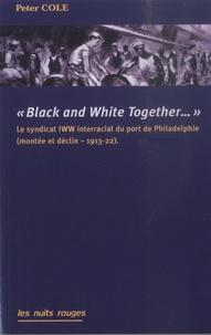 Peter Cole - Black & White Together - Le syndicat IWW interracial du port de Philadelphie (montée et déclin – 1913-22).