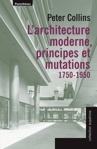 Peter Collins - L'architecture moderne, principes et mutations - (1750-1950).