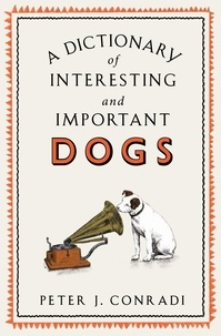 Peter Conradi - A Dictionary of Interesting and Important Dogs.