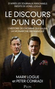 Peter Conradi et Mark Logue - Le discours d'un roi - L'histoire de l'homme qui sauva la monarchie britannique.