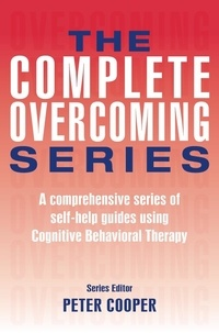 Peter Cooper - The Complete Overcoming Series - A comprehensive series of self-help guides using Cognitive Behavioral Therapy.