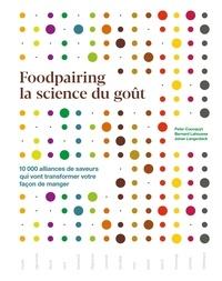 Peter Coucquyt et Bernard Lahousse - Foodpairing la science du goût - 10 000 alliances de saveurs qui vont transformer votre façon de manger.