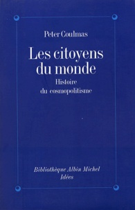 Peter Coulmas et Jeanne Etoré - Les citoyens du monde - Histoire du cosmopolitisme.