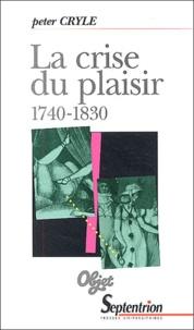 Peter Cryle - La crise du plaisir - 1740-1830.