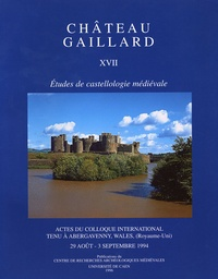 Peter Curnow - Château Gaillard - Tome XVII, Actes du colloque international tenu à Abergavenny, Wales (Royaume Uni), 29 août - 3 septembre 1994.
