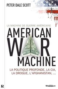 Peter Dale Scott et Maxime Chaix - La Machine de guerre américaine - La politique profonde, la CIA, la drogue, l'Afghanistan..