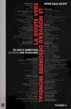Peter Dale Scott - La route vers le nouveau désordre mondial - 50 ans d'ambitions secrètes des Etats-Unis.