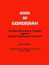 Peter Damian et Pierre J. Payer - Book of Gomorrah - An Eleventh-Century Treatise against Clerical Homosexual Practices.