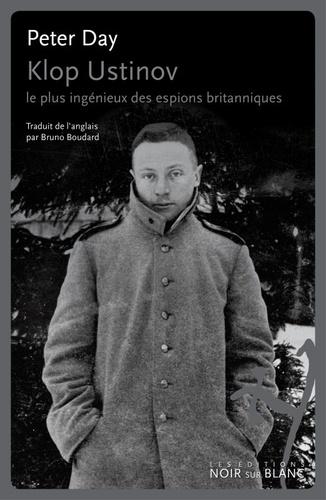 Peter Day - Klop Ustinov - Le plus ingénieux des espions britanniques.