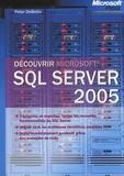 Peter DeBetta - Découvrir SQL Server 2005.