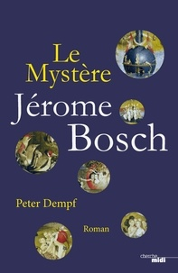 Peter Dempf - Le mystère Jérôme Bosch.