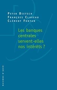 Peter Dietsch et François Claveau - Les banques centrales servent-elles nos intérêts ?.
