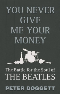 Peter Doggett - You never give me your money - The battle for the soul of The Beatles.