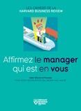 Peter Drucker et Michael Mankins - Affirmez le manager qui est en vous - Onze règles efficaces pour gérer ses équipes et collaborer avec agilité.