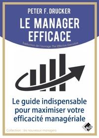 Peter Drucker - Le manager efficace - Le guide indispensable pour maximiser son efficacité managériale.