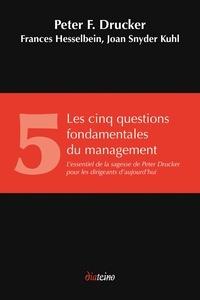 Peter Drucker et Frances Hesselbein - Les Cinq Questions fondamentales du management - L'essentiel de la sagesse de Peter Drucker pour les dirigeants d'aujourd'hui.