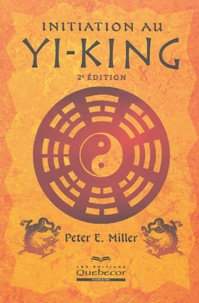 Initiation au Yi-King - Peter-E Miller |
