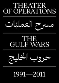 Peter Eleey - Theater of Operations - The Gulf Wars 1991-2011.
