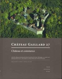 Peter Ettel et Anne-Marie Flambard Héricher - Château et commerce - Actes du colloque international de Bad Neustadt an der Saale (Allemagne, 23-31 août 2014).