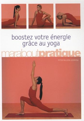 Peter Falloon-Goodhew - Boostez votre énergie grâce au yoga.