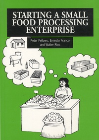 Peter Fellows et Ernesto Franco - Starting a Small Food Processing Enterprise.