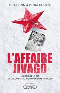 Peter Finn et Petra Couvée - L'Affaire Jivago - Le Kremlin, la CIA et le combat autour d'un livre interdit.
