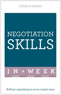 Peter Fleming - Negotiation Skills In A Week - Brilliant Negotiating In Seven Simple Steps.