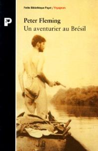 Peter Fleming - Un aventurier au Brésil.