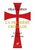 Peter Frankopan - La première croisade - L'appel de l'Orient.