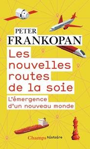Peter Frankopan - Les nouvelles routes de la soie - L'émergence d'un nouveau monde.