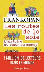 Peter Frankopan - Les routes de la soie - L'histoire au coeur du monde.