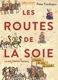 Peter Frankopan et Patrick Donnay - Les Routes de la Soie - Livre audio 3 CD MP3 et Livret 12 pages - L'histoire du coeur du monde.