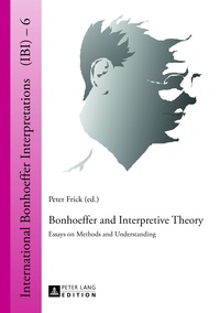 Peter Frick - Bonhoeffer and Interpretive Theory - Essays on Methods and Understanding.