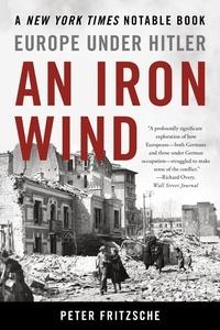 Peter Fritzsche - An Iron Wind - Europe Under Hitler.