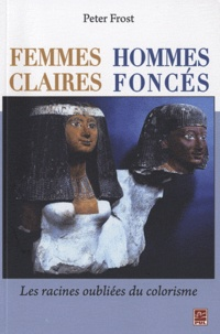 Peter Frost - Femmes claires, hommes foncés - Les racines oubliées du colorisme.