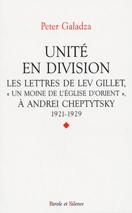 """Peter Galadza - Unité en division - Les lettres de Lev Gillet (""""un moine de l'Eglise d'Orient"""") à Andrei Cheptytsky - 1921-1929."""