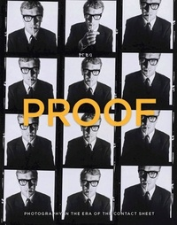 Peter Galassi - Proof - Photography in the Era of the Contact Sheet from the Collection of Mark Schwartz + Bettina Katz.