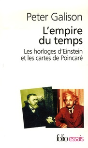 Peter Galison - L'empire du temps - Les horloges d'Einstein et les cartes de Poincaré.