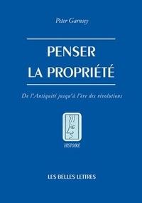 Peter Garnsey - Penser la propriété - De l'Antiquité jusqu'à l'ère des révolutions.