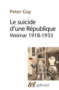 Peter Gay - Le suicide d'une république - Weimar, 1918-1933.