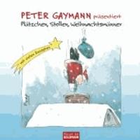 Peter Gaymann präsentiert: Plätzchen, Stollen, Weihnachtsmänner - Mit vielen Rezepten.