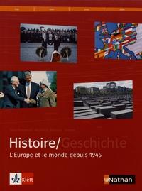 Peter Geiss et Guillaume Le Quintrec - Histoire/Geschichte - L'Europe et le monde depuis 1945.