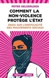 Peter Gelderloos - Comment la non-violence protège l'Etat - Essai sur l'inefficacité des mouvements sociaux.