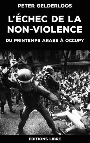 L'échec de la non-violence. Du printemps arabe à Occupy