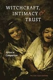 Peter Geschiere - Witchcraft, Intimacy, and Trust - Africa in Comparison.