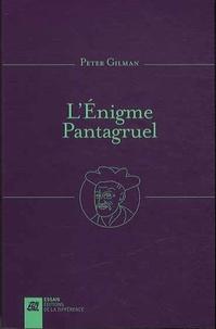 Peter Gilman - L'énigme Pantagruel - Une nouvelle introduction à l'oeuvre de Rabelais.
