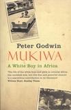 Peter Godwin - Mukiwa - A White Boy in Africa.